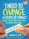 """I Need to Change a Couple of Things"" (eBook): Simple Steps That Turn Your Intentions Into Action"