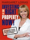 Investing in the Right Property Now! by Margaret Lomas eBook
