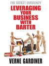 Leveraging Your Business with Barter (eBook): The Secret Currency