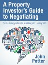 A Property Investor's Guide to Negotiating (eBook): Turn a Losing Position into a Winning One - Every Time