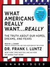 What Americans Really Want...Really (MP3): The Truth About Our Hopes, Dreams, and Fears