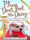 Please Don't Feed the Daisy (eBook): Living, Loving, and Losing Weight with the World's Fattest Dog