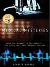 Medical Mysteries (eBook): From the Bizarre to the Deadly...the Cases That Have Baffled Doctors