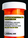 The Hypochondriac's Handbook (eBook): Syndromes, Diseases, and Ailments that Probably Should Have Killed You By Now
