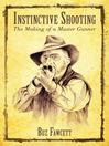 Instinctive Shooting (eBook): The Making of a Master Gunner
