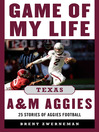 Game of My Life Texas A&M Aggies (eBook): Memorable Stories of Aggie Football