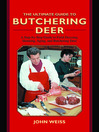 The Ultimate Guide to Butchering Deer (eBook): A Step-by-Step Guide to Field Dressing, Skinning, Aging, and Butchering Deer