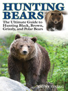 Hunting Bears (eBook): The Ultimate Guide to Hunting Black, Brown, Grizzly, and Polar Bears