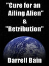 Cure for an Ailing Alien /Retribution (eBook)