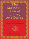 The Kundalini Book of Living and Dying (eBook): Gateways to Higher Consciousness