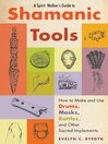 A Spirit Walker's Guide to Shamanic Tools (eBook): How to Make and Use Drums, Masks, Rattles, and Other Sacred Implements