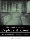 The Ghost in the Cupboard Room (eBook): Paranormal Parlor, A Weiser Books Collection