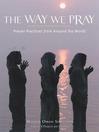 The Way We Pray (eBook): Celebrating Spirit from Around the World