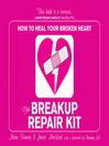 The breakup repair kit : how to heal your broken heart