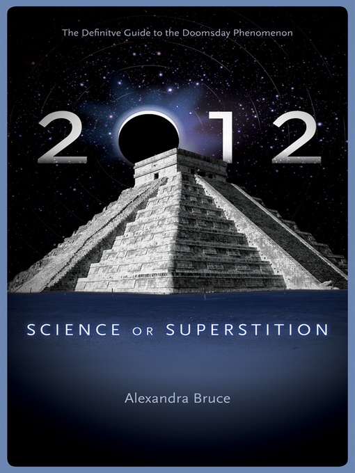 2012 Science or Superstition (The Definitive Guide to the Doomsday Phenomenon) by Alexandra Bruce eBook