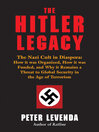 The Hitler Legacy (eBook): The Nazi Cult in Diaspora: How it was Organized, How it was Funded, and Why it Remains a Threat to Global Security in the Age of Terrorism
