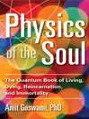 Physics of the Soul (eBook): The Quantum Book of Living, Dying, Reincarnation, and Immortality