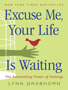 Excuse Me, Your Life Is Waiting (eBook): The Astonishing Power of Feelings