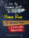Use the Cosmic 2x4 to Hit a Home Run (eBook): 5 Spiritual Steps to Overcome Adversity