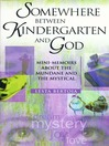 Somewhere Between Kindergarten and God (eBook): Mini-Memoirs About the Mundane and the Mystical
