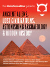 The Disinformation Guide to Ancient Aliens, Lost Civilizations, Astonishing Archaeology, and Hidden History (eBook)