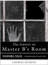Ghost in Master B's Room (eBook): Paranormal Parlor, A Weiser Books Collection