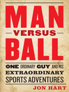 Man Versus Ball (eBook): One Ordinary Guy and His Extraordinary Sports Adventures