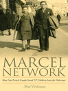 The Marcel Network (eBook): How One French Couple Saved 527 Children from the Holocaust
