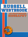 Russell Westbrook (eBook): An Unauthorized Biography