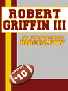 Robert Griffin III (eBook): An Unauthorized Biography