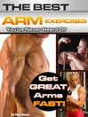 The Best Arm Exercises You've Never Heard Of (eBook): Get Great Arms Fast