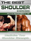 The Best Shoulder Exercises You've Never Heard Of (eBook): Maximize Your Shoulder Strength