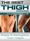 The Best Thigh Exercises You've Never Heard Of (eBook): Shape and Strengthen Your Thighs