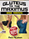Gluteus to the Maximus - Base Training (eBook): Build a Bigger Butt Now!