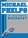 Michael Phelps (eBook): An Unauthorized Biography