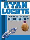 Ryan Lochte (eBook): An Unauthorized Biography