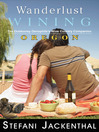 Wanderlust Wining: Oregon (eBook): The Outdoorsy Oenophile's Wine Country Companion