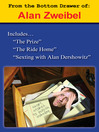 From the Bottom Drawer of Alan Zweibel (eBook): The Prize, The Ride Home, Sexting with Alan Dershowitz