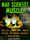 Mad Scientist Muscle (eBook): Build 'Monster' Mass With Science-Based Training