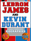 Lebron James and Kevin Durant (eBook): Unauthorized Biographies