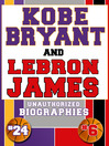 Kobe Bryant and Lebron James (eBook): Unauthorized Biographies
