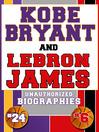 Kobe Bryant and Lebron James (eBook): Unauthorized Biographies