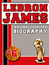 LeBron James (eBook): An Unauthorized Biography