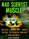 Mad Scientist Muscle (eBook): Time/Volume Training