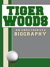 Tiger Woods (eBook): An Unauthorized Biography