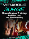 Metabolic Surge Specialization Training (eBook): Rapid Fat Loss and Muscle Building