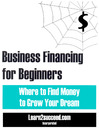 Business Financing for Beginners (eBook): Where to Find Money to Grow Your Dream