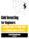 Gold Investing for Beginners (eBook): An Opportunity for Huge Gains or a Bubble About to Burst?