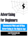 Advertising for Beginners (eBook): Successful Web and Offline Advertising in the Digital Age