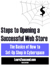 Steps to Opening a Successful Web Store (eBook): The Basics of How to Set-Up Shop in Cyberspace